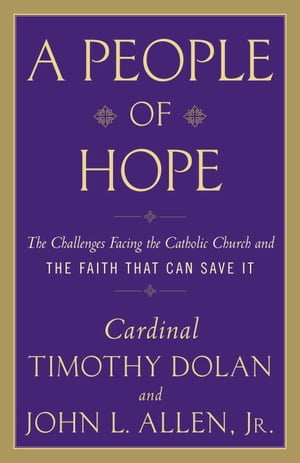A People of Hope Archbishop Timothy Dolan in Conversation with John L. Allen Jr.