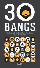 30 Bangs: The Shaping Of One Man's Game From Patient Mouse To Rabid Wolf by Roosh V