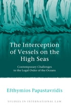 The Interception of Vessels on the High Seas: Contemporary Challenges to the Legal Order of the Oceans by Efthymios Papastavridis