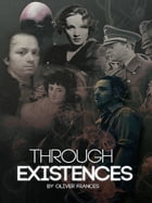 Through Existences by Oliver Frances