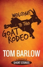 Welcome to the Goat Rodeo by Tom Barlow