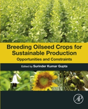 Breeding Oilseed Crops for Sustainable Production Opportunities and Constraints