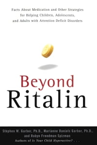 Beyond Ritalin:Facts About Medication and Strategies for Helping Children,: Adolescents, and Adults…