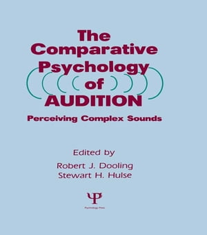 The Comparative Psychology of Audition Perceiving Complex Sounds