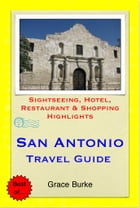 San Antonio, Texas Travel Guide - Sightseeing, Hotel, Restaurant & Shopping Highlights (Illustrated) by Grace Burke