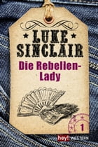 Western, Band 1: Die Rebellen-Lady: Luke Sinclair Western, Band 1 by Luke Sinclair