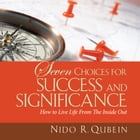 Seven Choices for Success and Significance: How to Live Life From the Inside Out by Nido Qubein