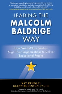Leading the Malcolm Baldrige Way: How World-Class Leaders Align Their Organizations to Deliver…