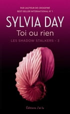 Les Shadow Stalkers (Tome 3) - Toi ou rien by Sylvia Day