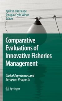 Comparative Evaluations of Innovative Fisheries Management: Global Experiences and European…
