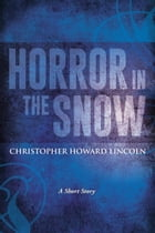 Horror in the Snow by Christopher Howard Lincoln