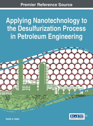 Applying Nanotechnology to the Desulfurization Process in Petroleum Engineering by Tawfik A. Saleh
