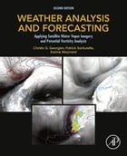 Weather Analysis and Forecasting: Applying Satellite Water Vapor Imagery and Potential Vorticity Analysis by Christo Georgiev