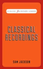 Classic FM Handy Guide: Classical Recordings by Sam Jackson
