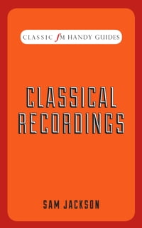 Classic FM Handy Guide: Classical Recordings