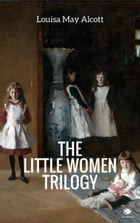 The 'Little Women' Trilogy (Illustrated) by Louisa May Alcott