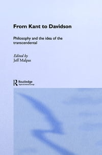 From Kant to Davidson: Philosophy and the Idea of the Transcendental