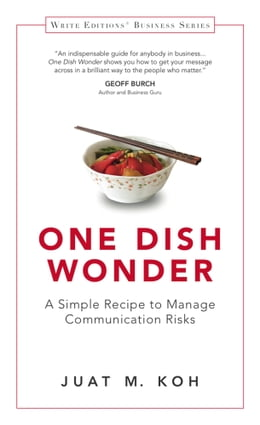 Book One Dish Wonder: A Simple Recipe to Manage Communication Risks by Juat M. Koh