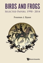 Birds and Frogs: Selected Papers of Freeman Dyson, 19902014 by Freeman J Dyson