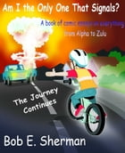 Am I the Only One That Signals? The Journey Continues by Bob E Sherman