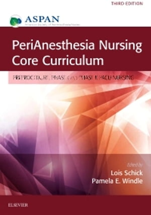 PeriAnesthesia Nursing Core Curriculum Preprocedure,  Phase I and Phase II PACU Nursing