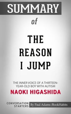 Summary of The Reason I Jump: The Inner Voice of a Thirteen-Year-Old Boy with Autism by Naoki…