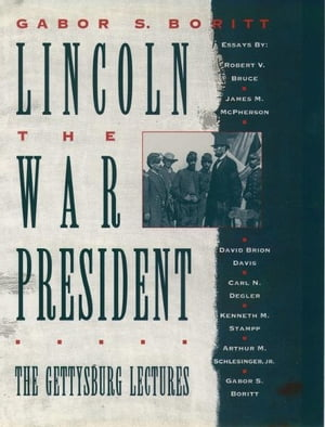 Lincoln,  the War President The Gettysburg Lectures