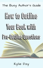 How to Outline Your Book with Pre-Outline Questions by Kylie Day