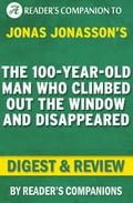 The 100-Year-Old Man Who Climbed Out the Window and Disappeared by Jonas Jonasson Digest & Review d9672d40-3a4c-45bd-96ce-81240fbdb5ee