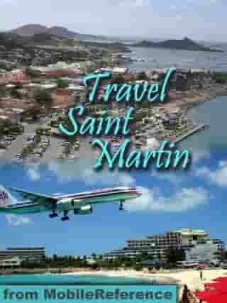 Travel St. Martin And St. Maarten: Illustrated Guide And Maps (Mobi Travel) by MobileReference