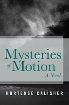 Mysteries of Motion: A Novel by Hortense Calisher