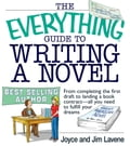 The Everything Guide To Writing A Novel: From completing the first draft to landing a book contract-all you need to fulfill your dreams