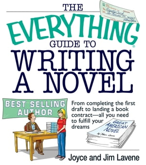 The Everything Guide To Writing A Novel: From completing the first draft to landing a book contract--all you need to fulfill your dreams From completi