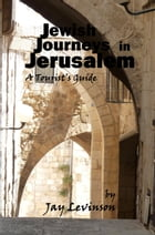 Jewish Journeys in Jerusalem: A Tourist Guide by Jay Levinson