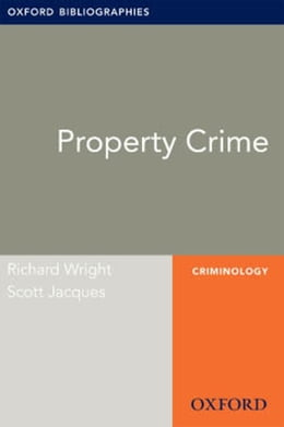 Book Property Crime: Oxford Bibliographies Online Research Guide by Richard Wright