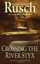 Crossing the River Styx by Kristine Kathryn Rusch