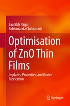 Optimisation of ZnO Thin Films: Implants, Properties, and Device Fabrication by Saurabh Nagar