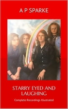 Starry Eyed and Laughing: Complete Recordings Illustrated: Essential Discographies, #45 by AP SPARKE