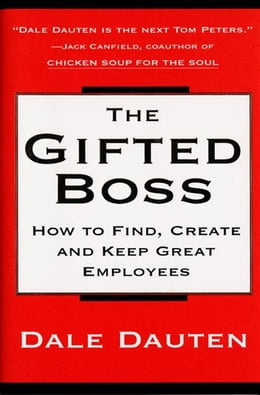 Book The Gifted Boss: How To Find, Create, And Keep Great Empl by Dale Dauten