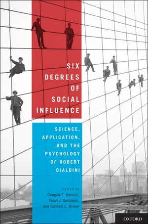 Six Degrees of Social Influence: Science,  Application,  and the Psychology of Robert Cialdini Science,  Application,  and the Psychology of Robert Cialdi