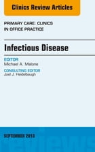 Infectious Disease, An Issue of Primary Care Clinics in Office Practice, E-Book by Michael A. Malone, MD