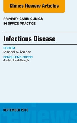Book Infectious Disease, An Issue of Primary Care Clinics in Office Practice, by Michael A. Malone
