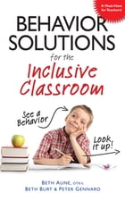 Behavior Solutions for the Inclusive Classroom: A Handy Reference Guide that Explains Behaviors Associated with Autism, Asperger's, ADHD, Sensory Pr by Beth Aune