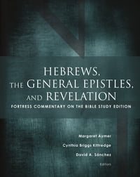 Hebrews, the General Epistles, and Revelation: Fortress Commentary on the Bible