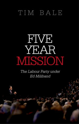 Five Year Mission The Labour Party under Ed Miliband
