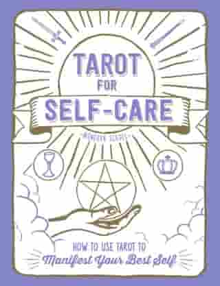 Tarot for Self-Care: How to Use Tarot to Manifest Your Best Self de Minerva Siegel