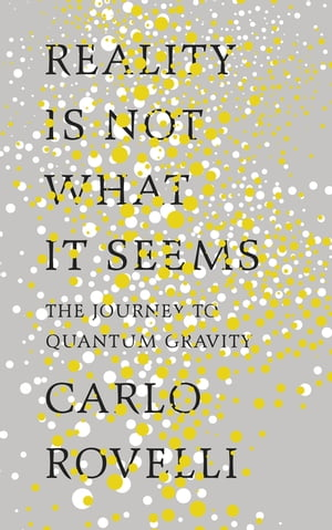 Reality Is Not What It Seems The Journey to Quantum Gravity