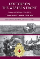 Australian Doctors on the Western Front: France and Belgium 1916-1918 by Robert Likeman