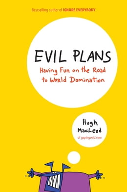Book Evil Plans: Having Fun on the Road to World Domination by Hugh MacLeod
