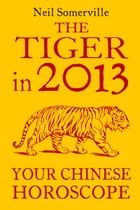 The Tiger in 2013: Your Chinese Horoscope by Neil Somerville